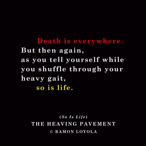 DEATH IS EVERYWHERE BUT SO IS LIFE